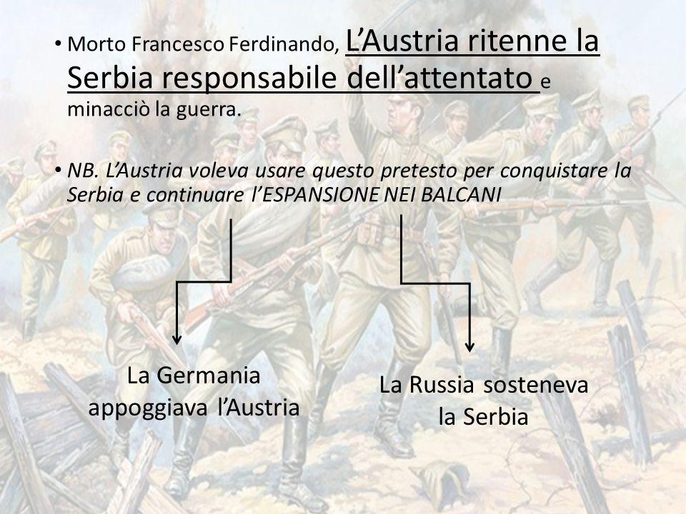 Morto Francesco Ferdinando, L'Austria ritenne la Serbia responsabile dell'attentato e minacciò la guerra. NB. L'Austria voleva usare questo pretesto p