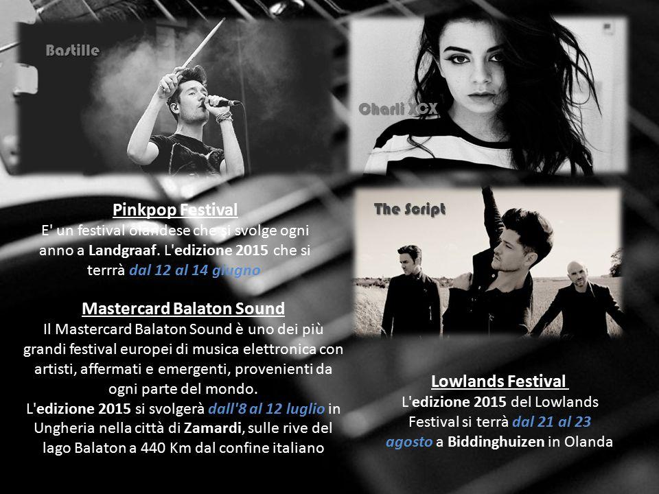 Lowlands Festival L edizione 2015 del Lowlands Festival si terrà dal 21 al 23 agosto a Biddinghuizen in Olanda Mastercard Balaton Sound Il Mastercard Balaton Sound è uno dei più grandi festival europei di musica elettronica con artisti, affermati e emergenti, provenienti da ogni parte del mondo.