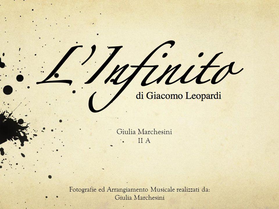 di Giacomo Leopardi Giulia Marchesini II A Fotografie ed Arrangiamento Musicale realizzati da: Giulia Marchesini