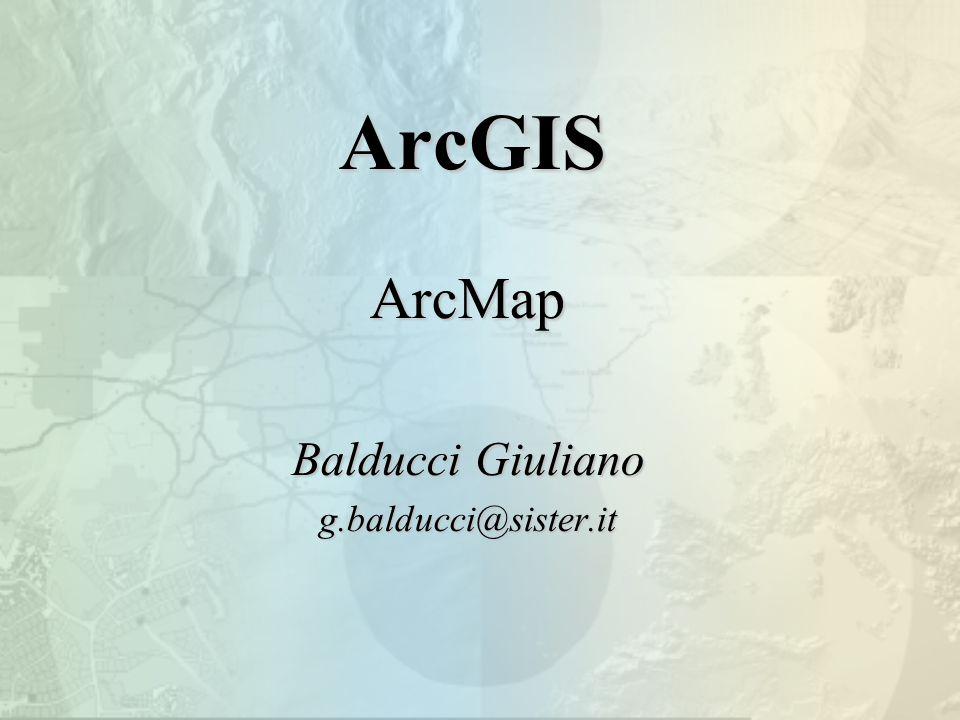 ArcGIS ArcMap Balducci Giuliano g.balducci@sister.it