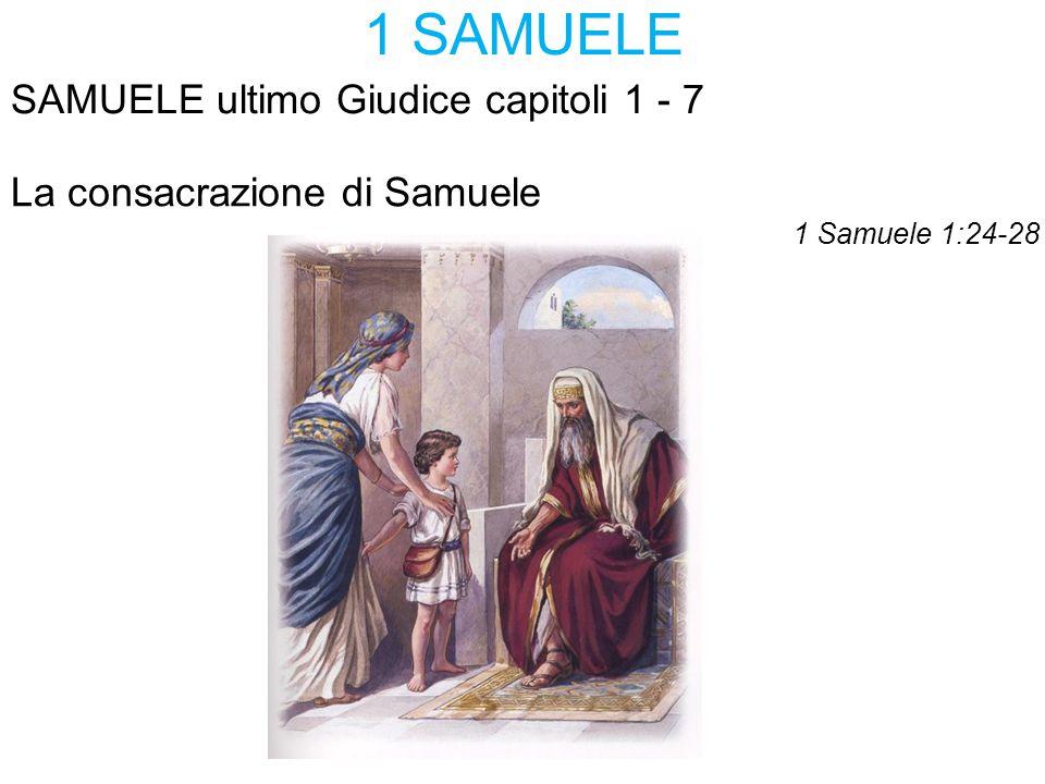 1 SAMUELE SAMUELE ultimo Giudice capitoli 1 - 7 La consacrazione di Samuele 1 Samuele 1:24-28