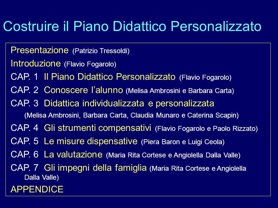 Costruire il Piano Didattico Personalizzato Presentazione (Patrizio Tressoldi) Introduzione (Flavio Fogarolo) CAP. 1 Il Piano Didattico Personalizzato