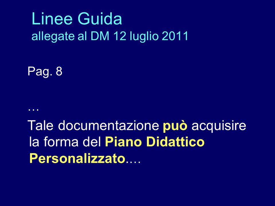 Pag. 8 … Tale documentazione può acquisire la forma del Piano Didattico Personalizzato. … Linee Guida allegate al DM 12 luglio 2011