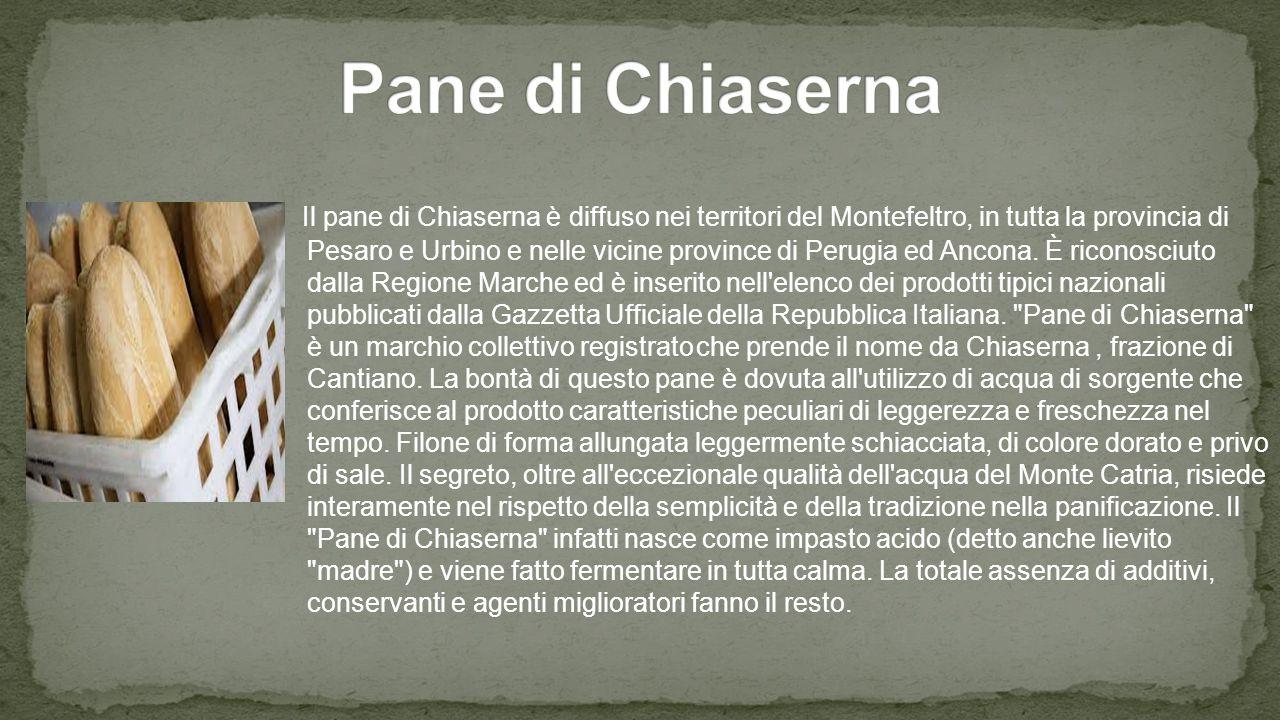 Il pane di Chiaserna è diffuso nei territori del Montefeltro, in tutta la provincia di Pesaro e Urbino e nelle vicine province di Perugia ed Ancona.