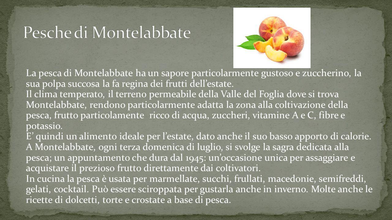 La pesca di Montelabbate ha un sapore particolarmente gustoso e zuccherino, la sua polpa succosa la fa regina dei frutti dell'estate.