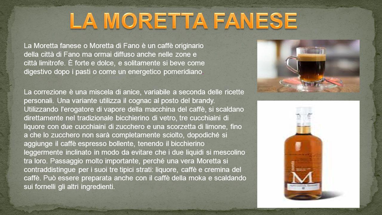 La Moretta fanese o Moretta di Fano è un caffè originario della città di Fano ma ormai diffuso anche nelle zone e città limitrofe.