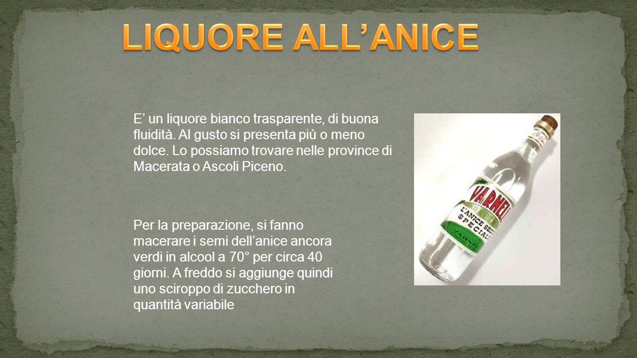 E' un liquore bianco trasparente, di buona fluidità.