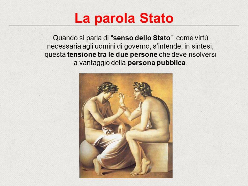 Quando si parla di senso dello Stato , come virtù necessaria agli uomini di governo, s'intende, in sintesi, questa tensione tra le due persone che deve risolversi a vantaggio della persona pubblica.