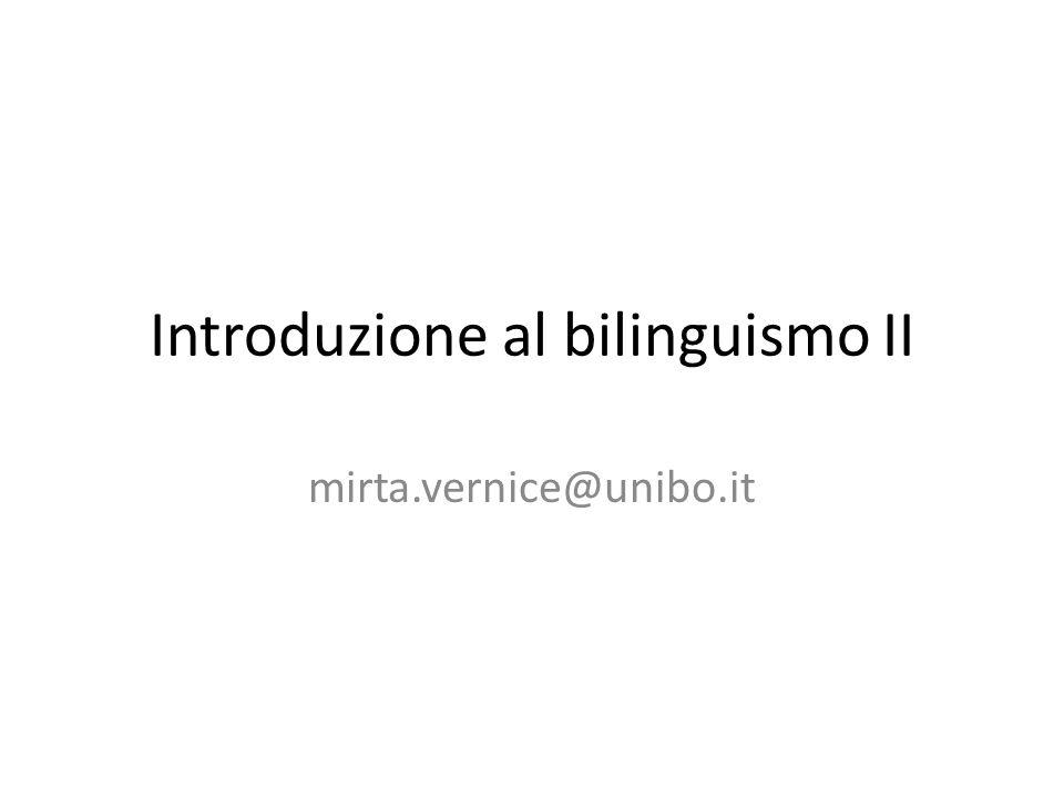 Introduzione al bilinguismo II mirta.vernice@unibo.it
