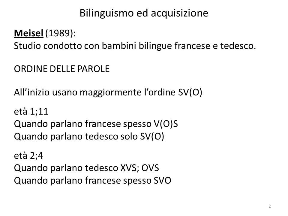 2 Bilinguismo ed acquisizione Meisel (1989): Studio condotto con bambini bilingue francese e tedesco.