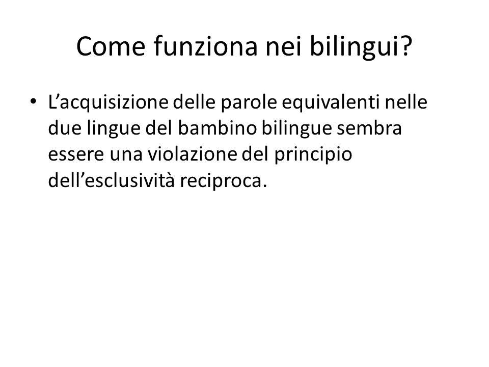 Come funziona nei bilingui? L'acquisizione delle parole equivalenti nelle due lingue del bambino bilingue sembra essere una violazione del principio d