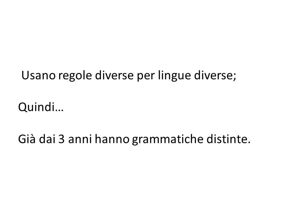 Usano regole diverse per lingue diverse; Quindi… Già dai 3 anni hanno grammatiche distinte.