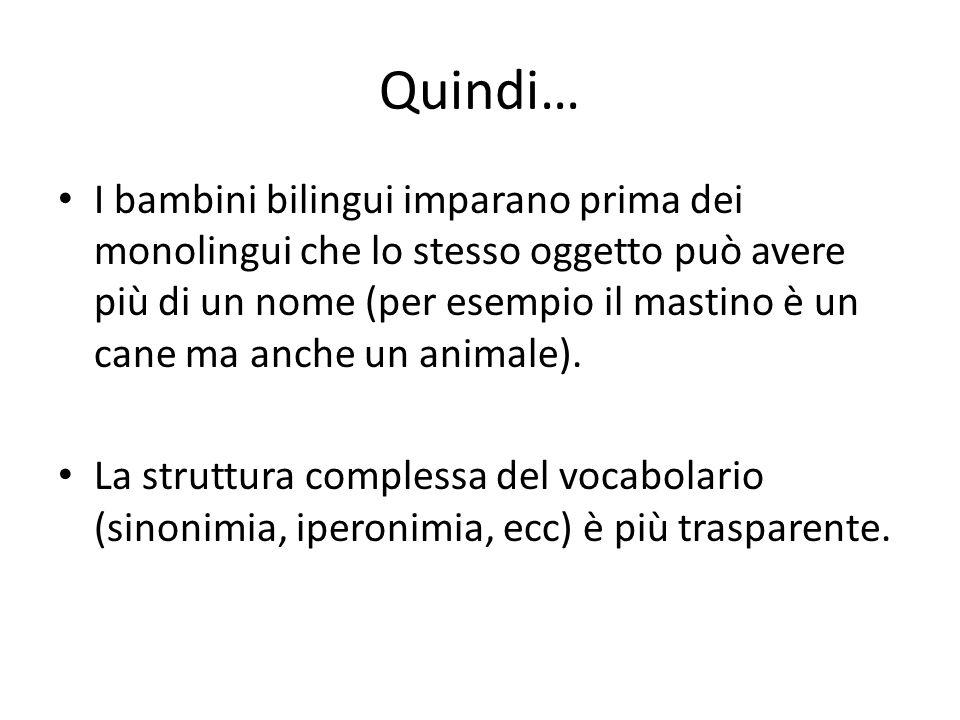 Quindi… I bambini bilingui imparano prima dei monolingui che lo stesso oggetto può avere più di un nome (per esempio il mastino è un cane ma anche un