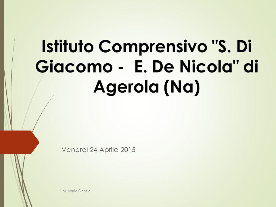 Istituto Comprensivo S.Di Giacomo - E. De Nicola di Agerola (Na) Venerdì 24 Aprile 2015 Ins.