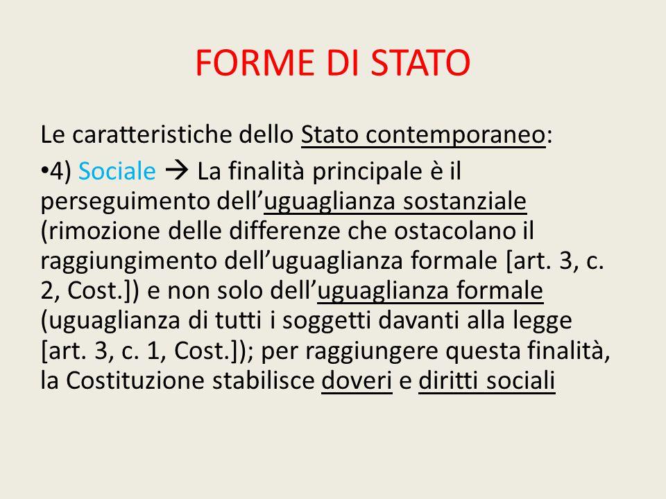 FORME DI STATO Le caratteristiche dello Stato contemporaneo: 4) Sociale  La finalità principale è il perseguimento dell'uguaglianza sostanziale (rimo