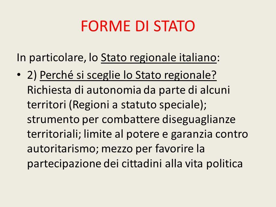 FORME DI STATO In particolare, lo Stato regionale italiano: 2) Perché si sceglie lo Stato regionale? Richiesta di autonomia da parte di alcuni territo