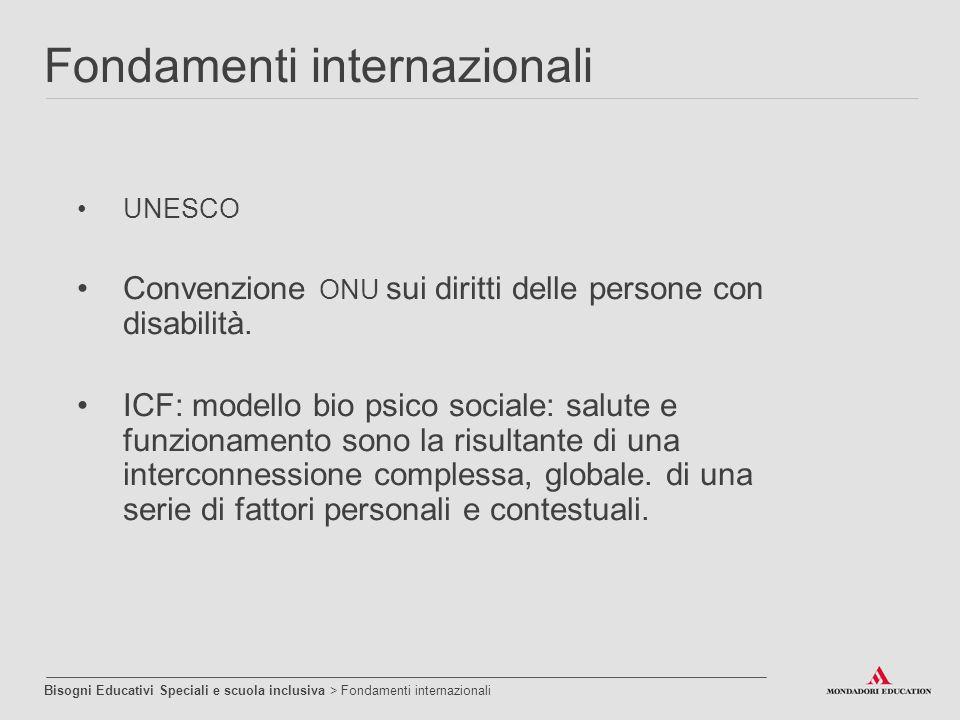 UNESCO Convenzione ONU sui diritti delle persone con disabilità. ICF: modello bio psico sociale: salute e funzionamento sono la risultante di una inte