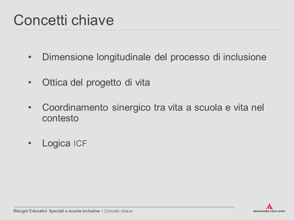 Concetti chiave Bisogni Educativi Speciali e scuola inclusiva > Concetti chiave Dimensione longitudinale del processo di inclusione Ottica del progett