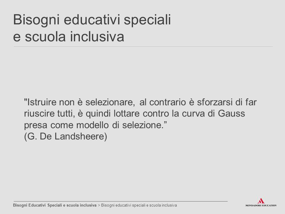 Inclusione scolastica Non si tratta di un mero adattamento, ma di ripensare e riprogettare l intero sistema scolastico.