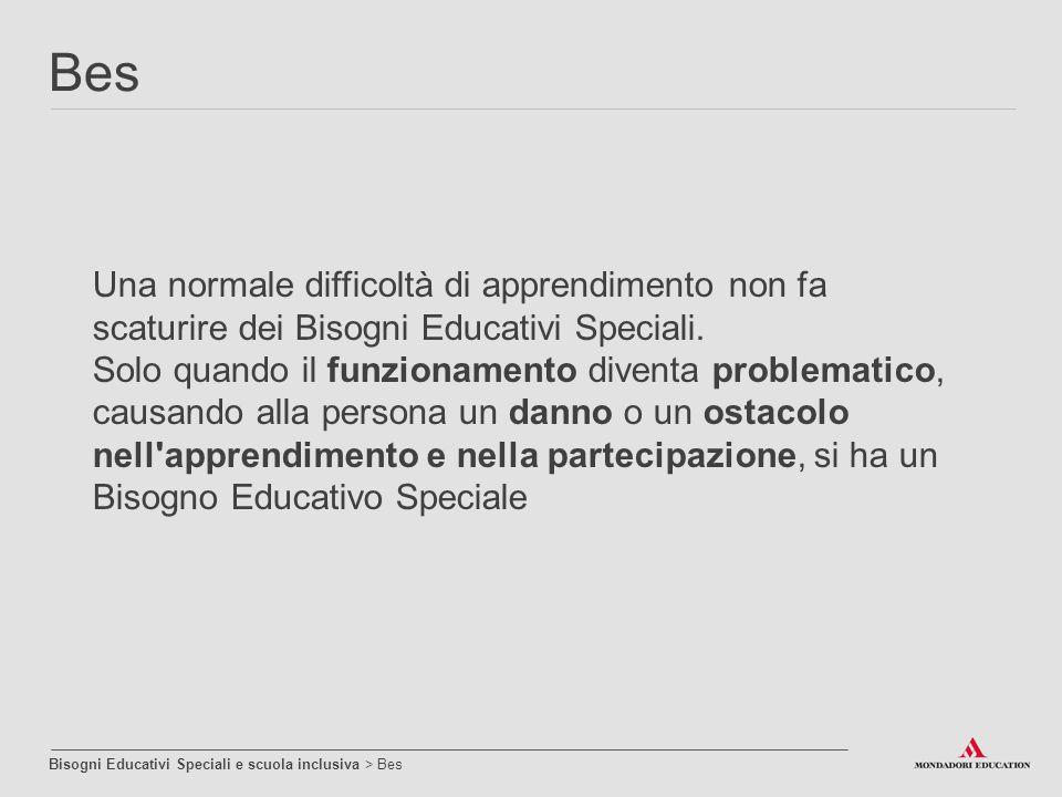 Una normale difficoltà di apprendimento non fa scaturire dei Bisogni Educativi Speciali. Solo quando il funzionamento diventa problematico, causando a