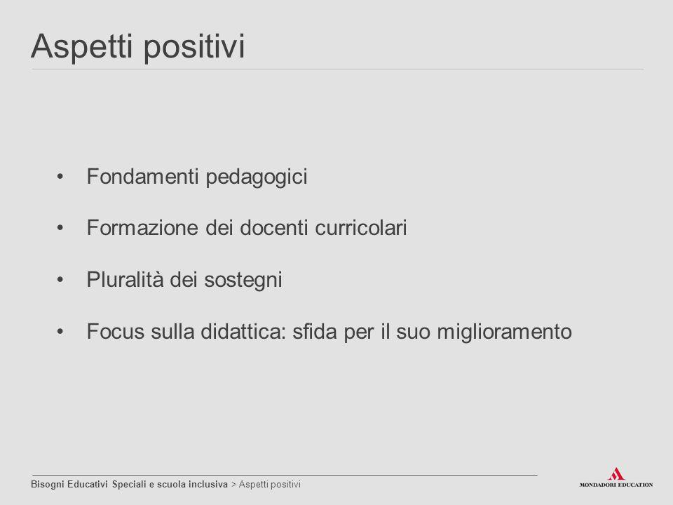 Fondamenti pedagogici Formazione dei docenti curricolari Pluralità dei sostegni Focus sulla didattica: sfida per il suo miglioramento Aspetti positivi