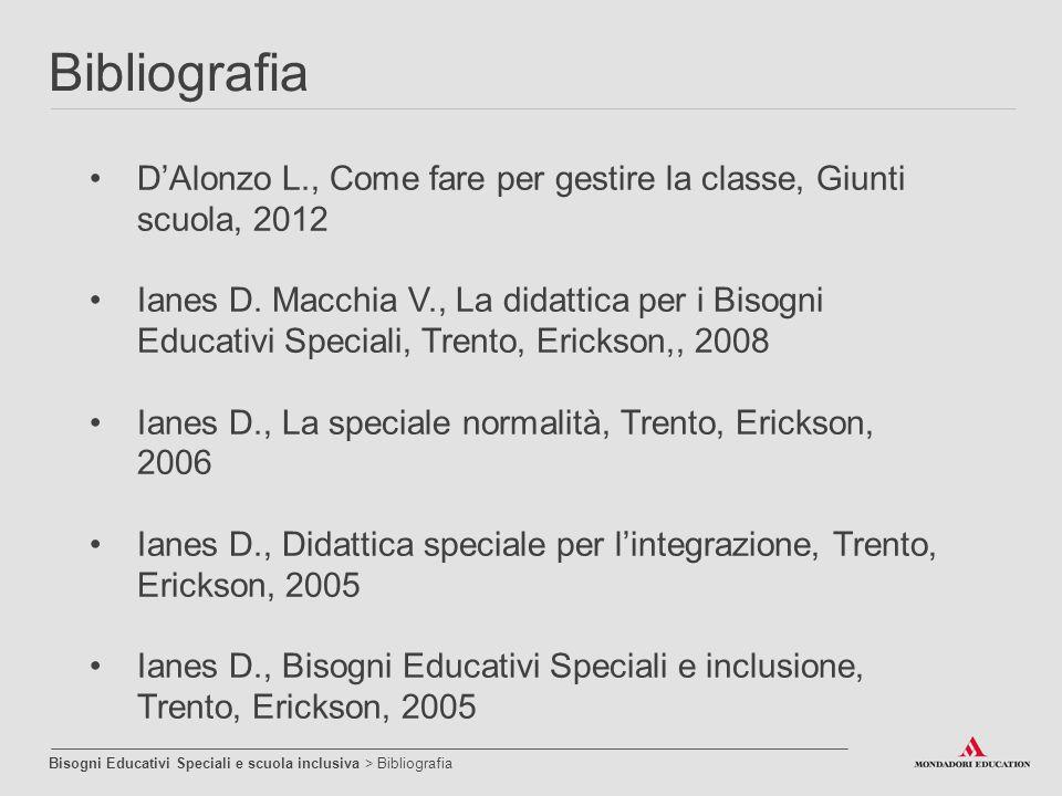 Bibliografia Bisogni Educativi Speciali e scuola inclusiva > Bibliografia D'Alonzo L., Come fare per gestire la classe, Giunti scuola, 2012 Ianes D. M