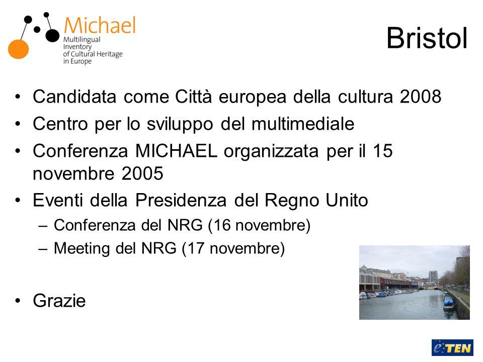 Bristol Candidata come Città europea della cultura 2008 Centro per lo sviluppo del multimediale Conferenza MICHAEL organizzata per il 15 novembre 2005 Eventi della Presidenza del Regno Unito –Conferenza del NRG (16 novembre) –Meeting del NRG (17 novembre) Grazie