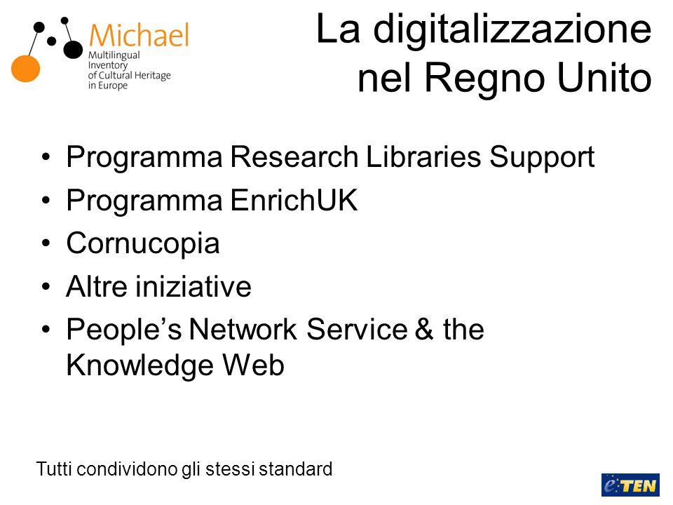 La digitalizzazione nel Regno Unito Programma Research Libraries Support Programma EnrichUK Cornucopia Altre iniziative People's Network Service & the Knowledge Web Tutti condividono gli stessi standard