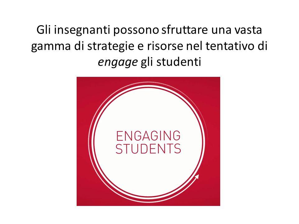 Gli insegnanti possono sfruttare una vasta gamma di strategie e risorse nel tentativo di engage gli studenti