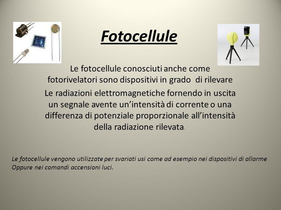 Fotocellule Le fotocellule conosciuti anche come fotorivelatori sono dispositivi in grado di rilevare Le radiazioni elettromagnetiche fornendo in usci