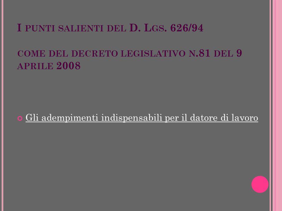 I PUNTI SALIENTI DEL D. L GS. 626/94 COME DEL DECRETO LEGISLATIVO N.81 DEL 9 APRILE 2008 Gli adempimenti indispensabili per il datore di lavoro
