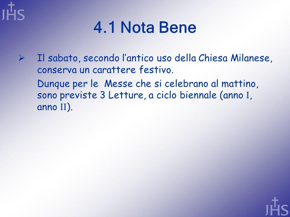 4.1 Nota Bene  Il sabato, secondo l'antico uso della Chiesa Milanese, conserva un carattere festivo. Dunque per le Messe che si celebrano al mattino,