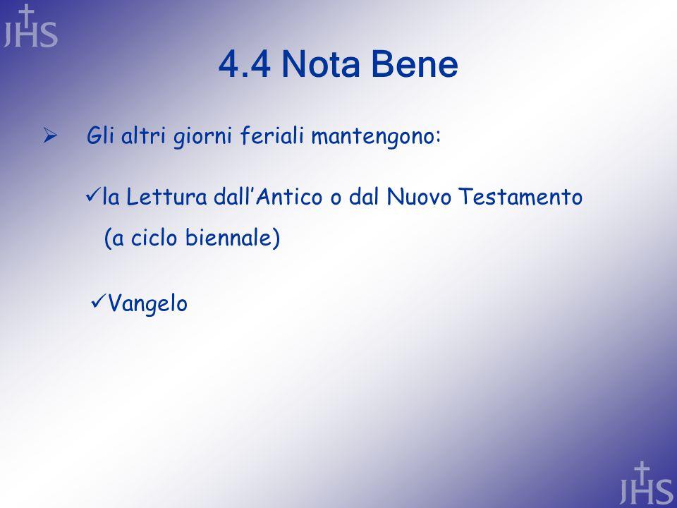 4.4 Nota Bene  Gli altri giorni feriali mantengono: la Lettura dall'Antico o dal Nuovo Testamento (a ciclo biennale) Vangelo