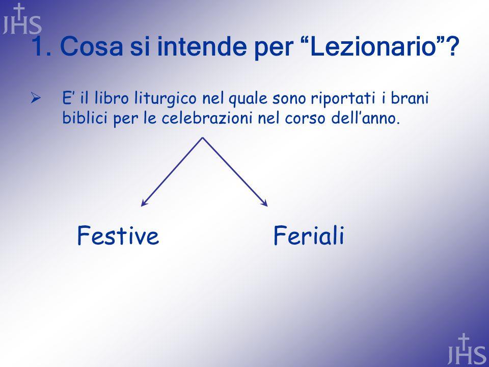 """1. Cosa si intende per """"Lezionario""""?  E' il libro liturgico nel quale sono riportati i brani biblici per le celebrazioni nel corso dell'anno. Festive"""
