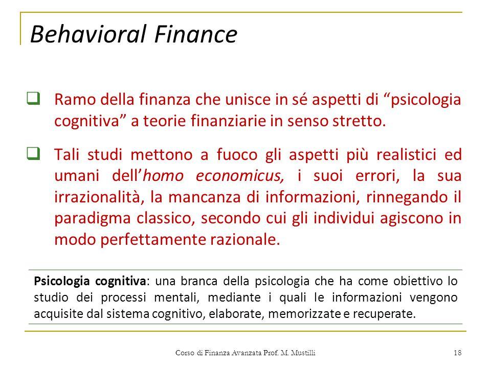 """Behavioral Finance  Ramo della finanza che unisce in sé aspetti di """"psicologia cognitiva"""" a teorie finanziarie in senso stretto.  Tali studi mettono"""