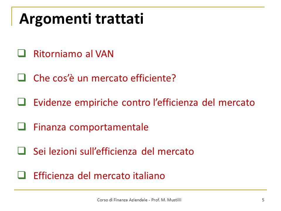 Argomenti trattati 5  Ritorniamo al VAN  Che cos'è un mercato efficiente?  Evidenze empiriche contro l'efficienza del mercato  Finanza comportamen