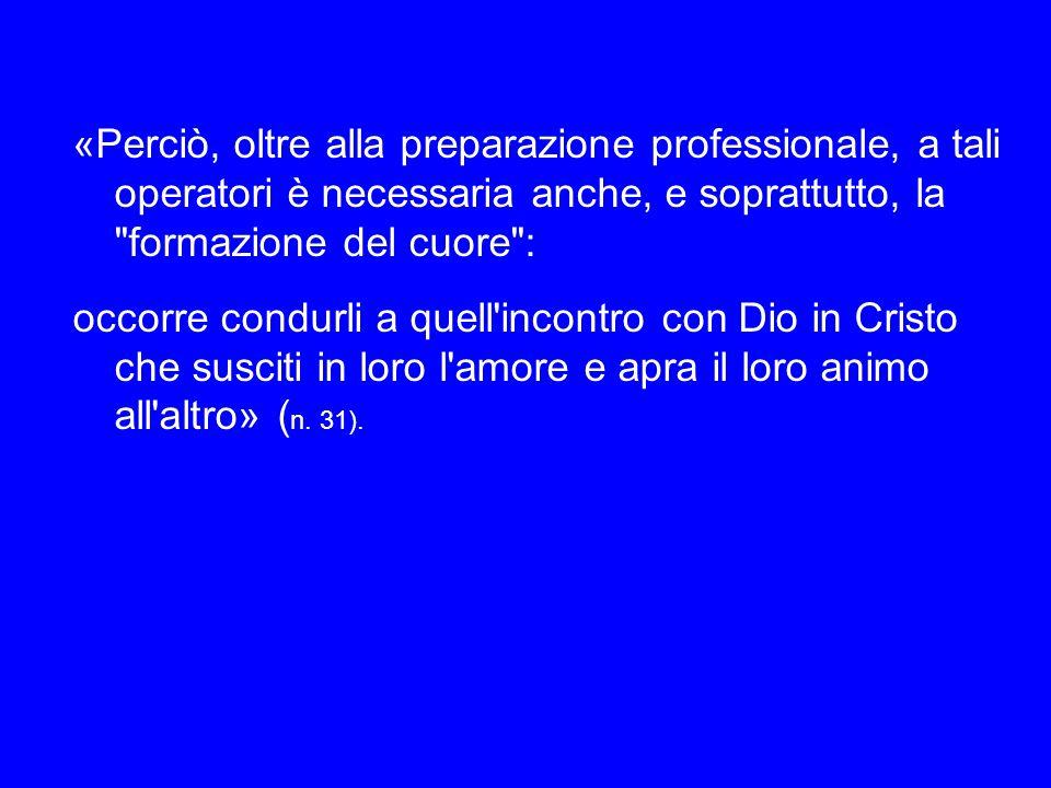 Nell'Enciclica Deus caritas est osservavo che, in questo prezioso servizio, occorre innanzitutto la competenza professionale – essa è una prima fondamentale necessità - ma da sola non basta.