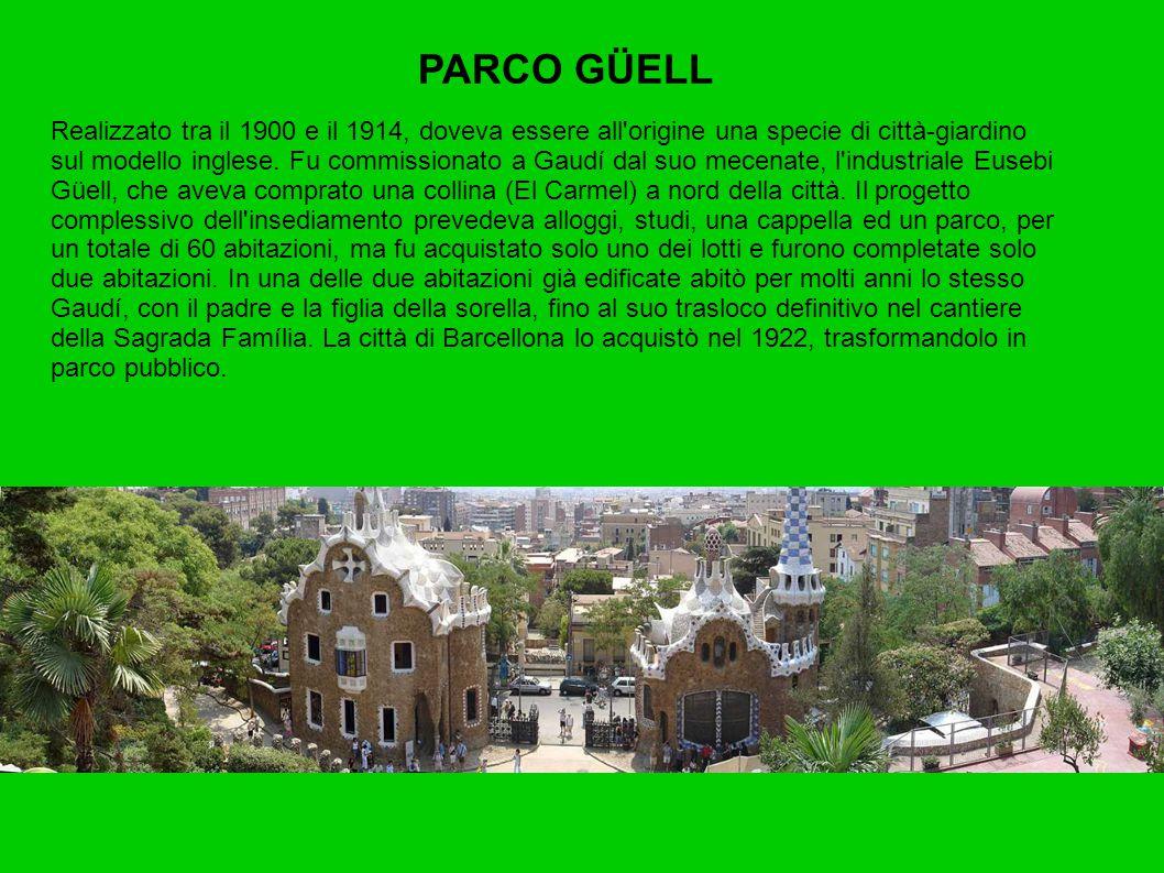 PARCO GÜELL Realizzato tra il 1900 e il 1914, doveva essere all origine una specie di città-giardino sul modello inglese.