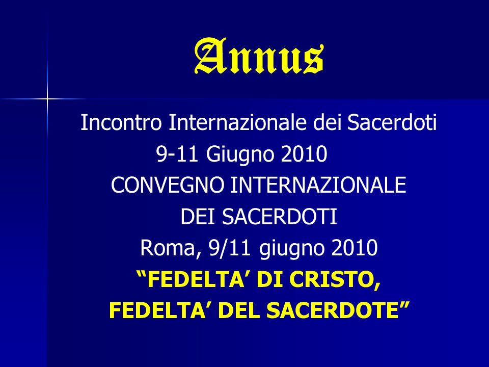 Annus Incontro Internazionale dei Sacerdoti 9-11 Giugno 2010 CONVEGNO INTERNAZIONALE DEI SACERDOTI Roma, 9/11 giugno 2010 FEDELTA' DI CRISTO, FEDELTA' DEL SACERDOTE