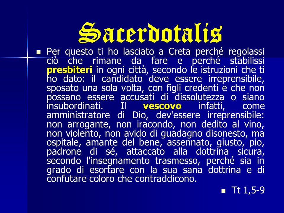 Sacerdotalis Per questo ti ho lasciato a Creta perché regolassi ciò che rimane da fare e perché stabilissi presbiteri in ogni città, secondo le istruz
