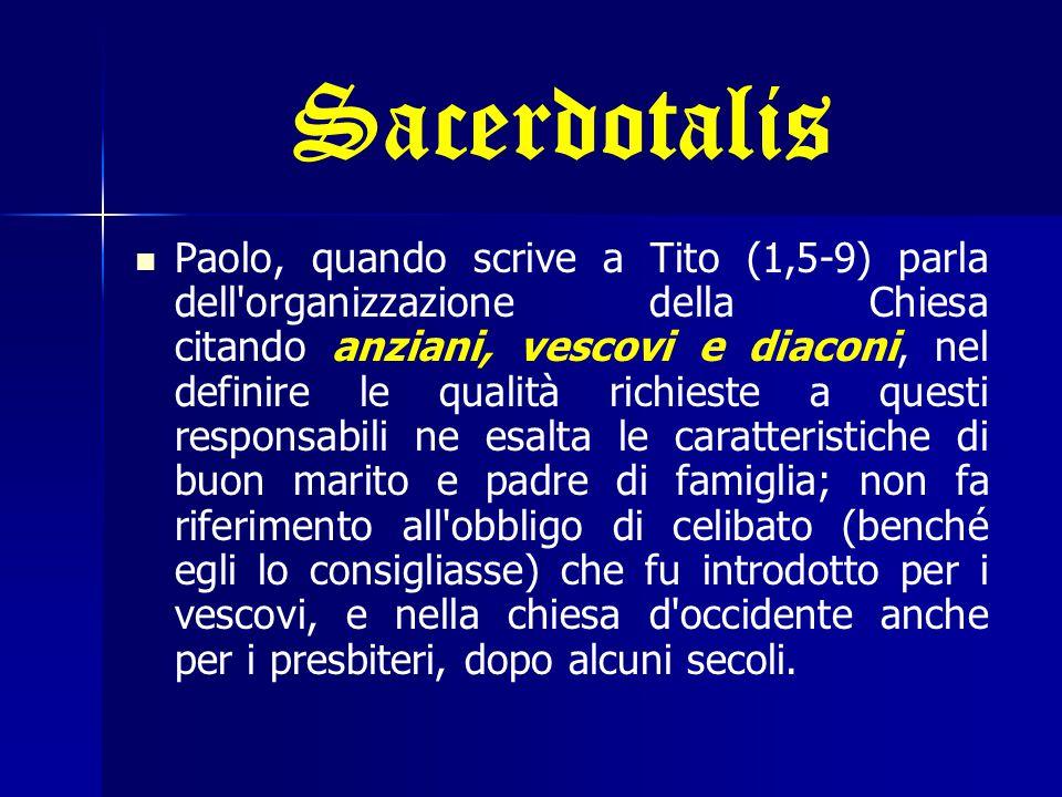 Sacerdotalis Paolo, quando scrive a Tito (1,5-9) parla dell'organizzazione della Chiesa citando anziani, vescovi e diaconi, nel definire le qualità ri