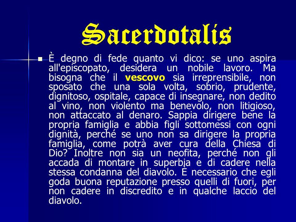 Sacerdotalis È degno di fede quanto vi dico: se uno aspira all'episcopato, desidera un nobile lavoro. Ma bisogna che il vescovo sia irreprensibile, no
