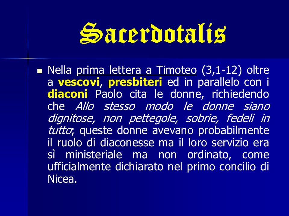 Sacerdotalis Nella prima lettera a Timoteo (3,1-12) oltre a vescovi, presbiteri ed in parallelo con i diaconi Paolo cita le donne, richiedendo che All