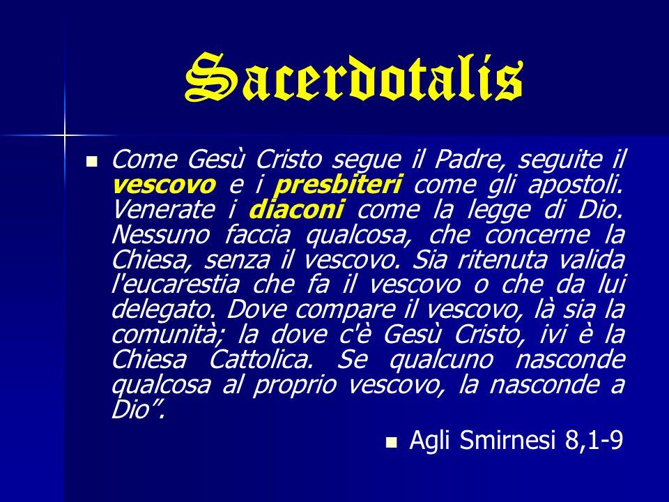Sacerdotalis Come Gesù Cristo segue il Padre, seguite il vescovo e i presbiteri come gli apostoli.