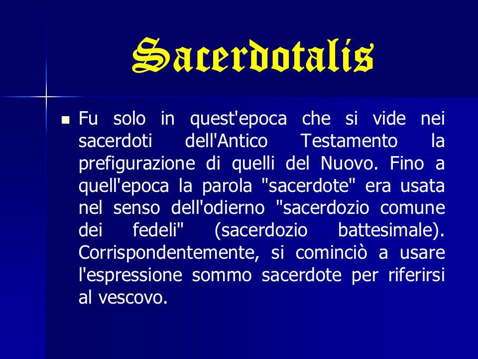Sacerdotalis Fu solo in quest epoca che si vide nei sacerdoti dell Antico Testamento la prefigurazione di quelli del Nuovo.