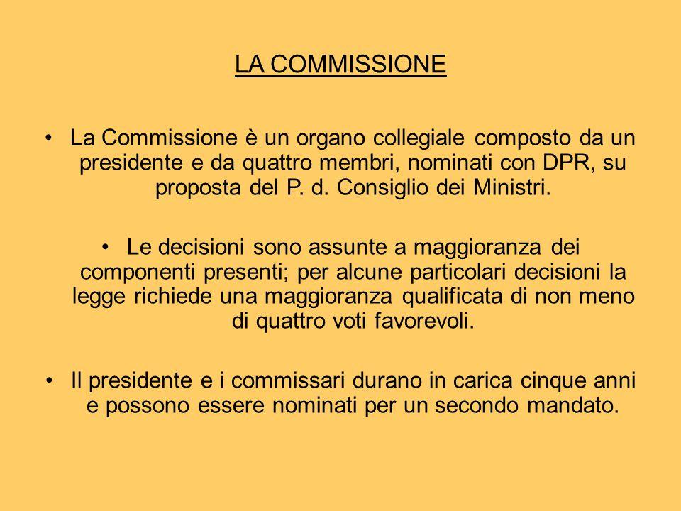 LA COMMISSIONE La Commissione è un organo collegiale composto da un presidente e da quattro membri, nominati con DPR, su proposta del P.