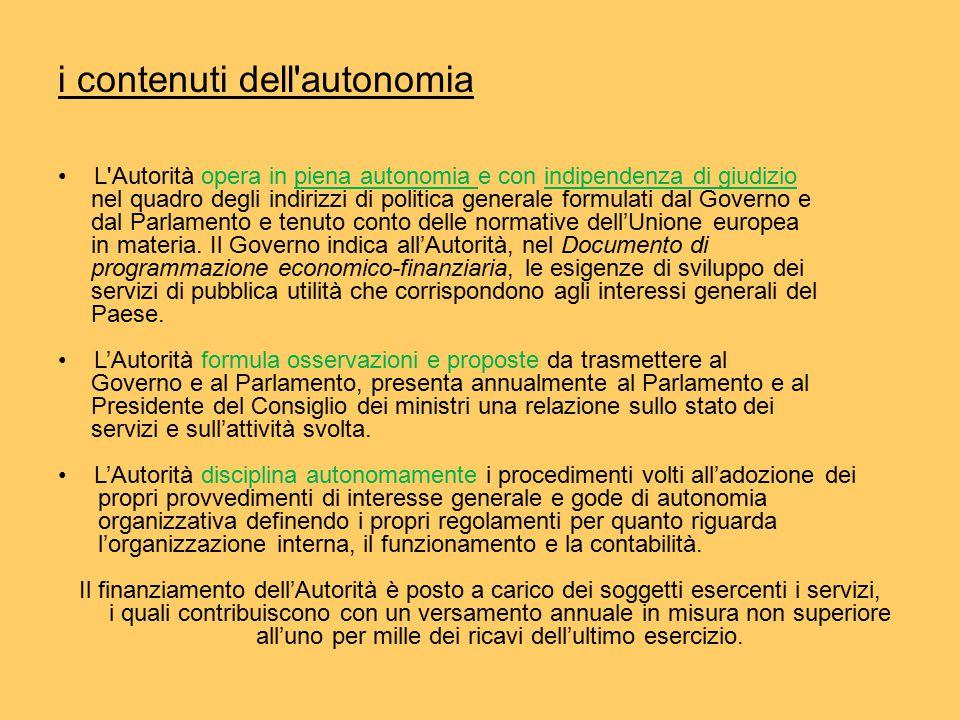 i contenuti dell autonomia L Autorità opera in piena autonomia e con indipendenza di giudizio nel quadro degli indirizzi di politica generale formulati dal Governo e dal Parlamento e tenuto conto delle normative dell'Unione europea in materia.