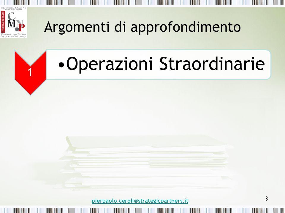 Argomenti di approfondimento 1 Operazioni Straordinarie pierpaolo.ceroli@strategicpartners.it 3