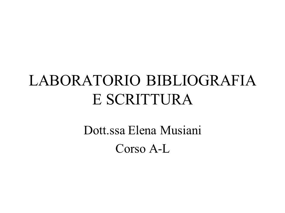 LABORATORIO BIBLIOGRAFIA E SCRITTURA Dott.ssa Elena Musiani Corso A-L