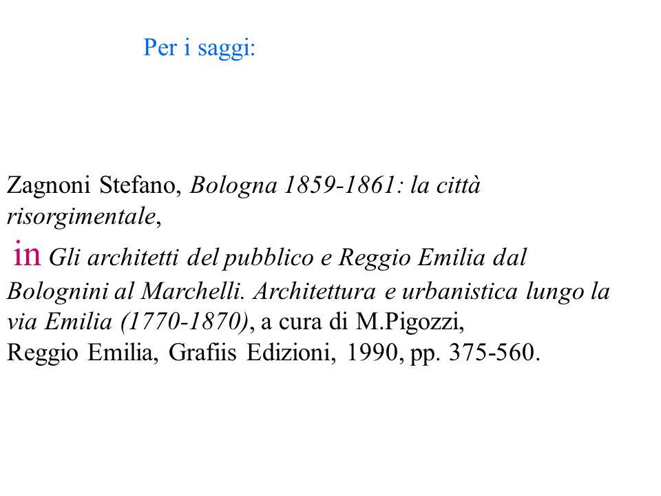 Zagnoni Stefano, Bologna 1859-1861: la città risorgimentale, in Gli architetti del pubblico e Reggio Emilia dal Bolognini al Marchelli.
